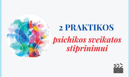 2 praktikos, skirtos stiprinti savo psichikos sveikatą